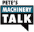 Petes Machinery Talk